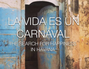 'Life is a Carnival (The Search for Happiness in Havana)' is film director Andra Malloni's own story of finding peace and solace in Havana.