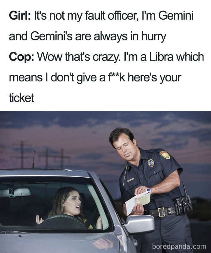 We all know our zodiac sign, but do you embody the characteristics of it? Check out these memes and see if you fit your sign.