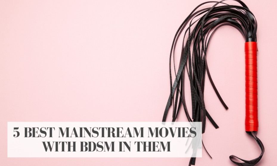 BDSM is a popular topic in film. Here's a list of some of the best mainstream movies that feature BDSM throughout.