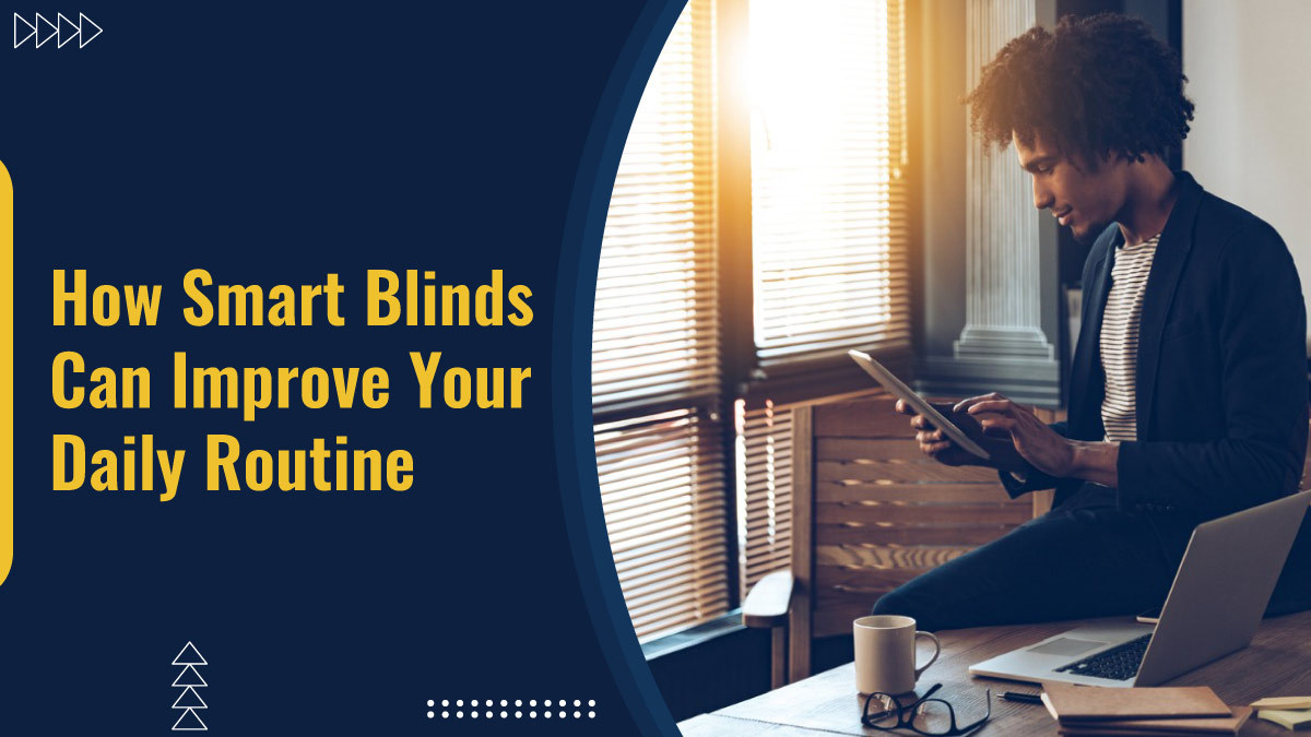 Smart blinds are an incredibly helpful household tool. Find out how smart blinds can make your day run smoother.