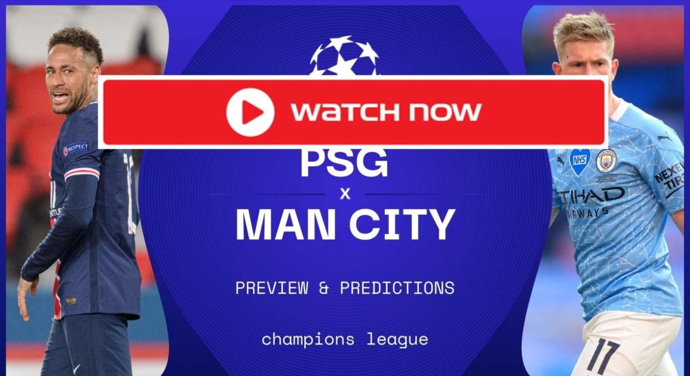 WAtch'!' PSG vs. Man City : Live Streaming
