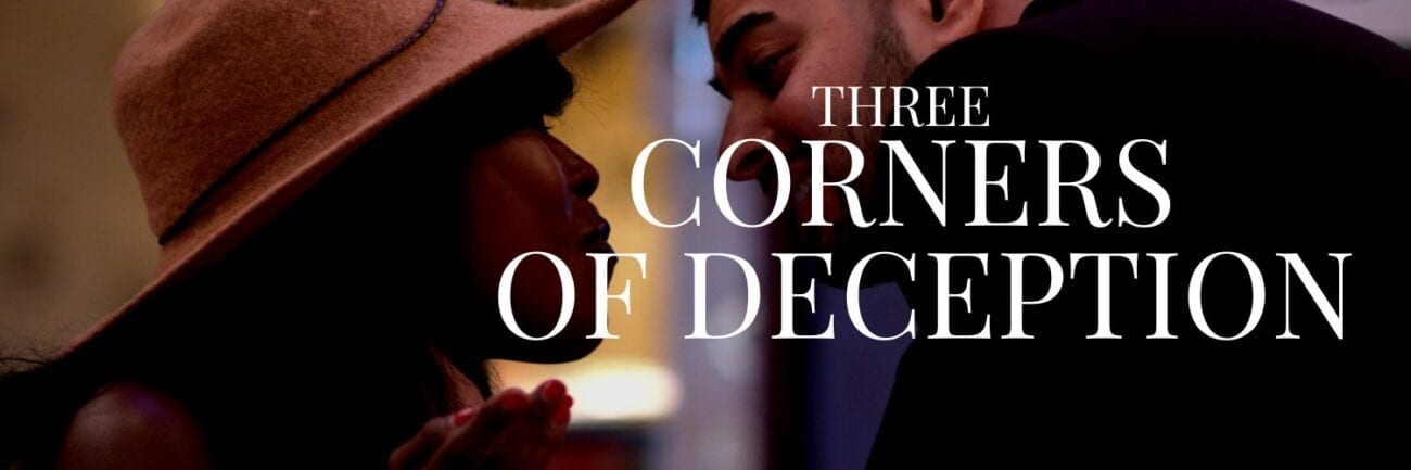 'Three Corners of Deception' has drama, romance, and intrigue. Get the scoop on one of the hottest indie films of the year ahead of its October release.